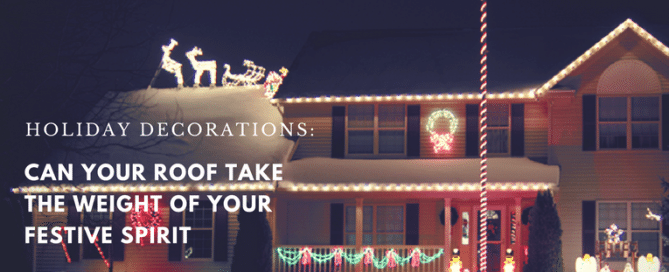 Can Your Roof take the Weight of your Festive Spirit